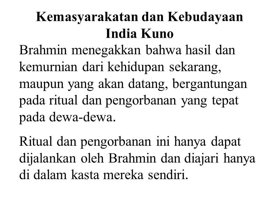 Kemasyarakatan dan Kebudayaan India Kuno Brahmin menegakkan bahwa hasil dan kemurnian dari kehidupan sekarang, maupun yang akan datang, bergantungan p