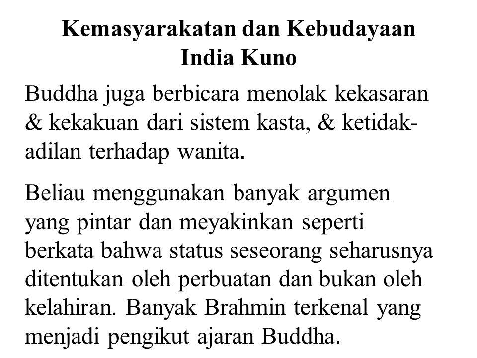 Kemasyarakatan dan Kebudayaan India Kuno Buddha juga berbicara menolak kekasaran & kekakuan dari sistem kasta, & ketidak- adilan terhadap wanita. Beli
