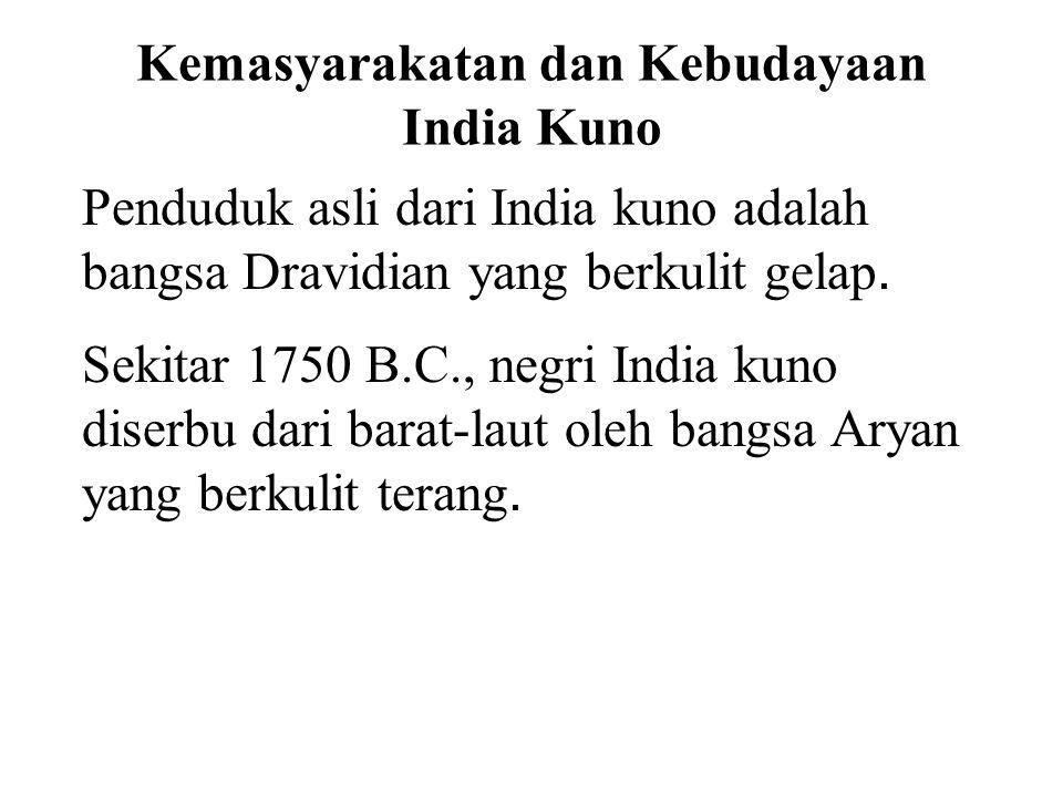 Kemasyarakatan dan Kebudayaan India Kuno Penduduk asli dari India kuno adalah bangsa Dravidian yang berkulit gelap. Sekitar 1750 B.C., negri India kun