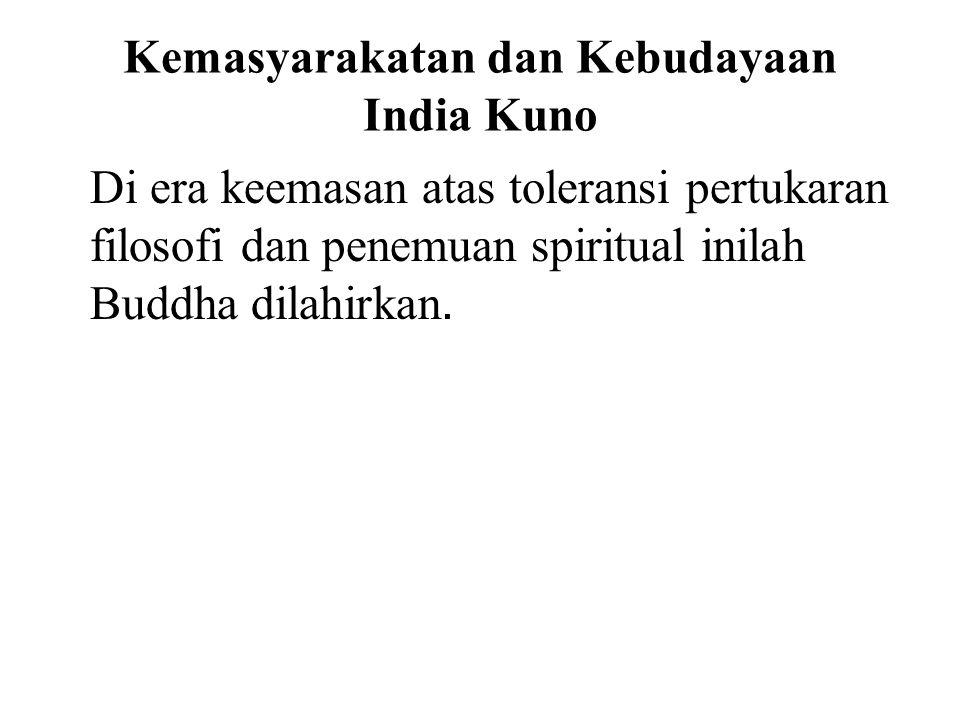 Kemasyarakatan dan Kebudayaan India Kuno Di era keemasan atas toleransi pertukaran filosofi dan penemuan spiritual inilah Buddha dilahirkan. After His