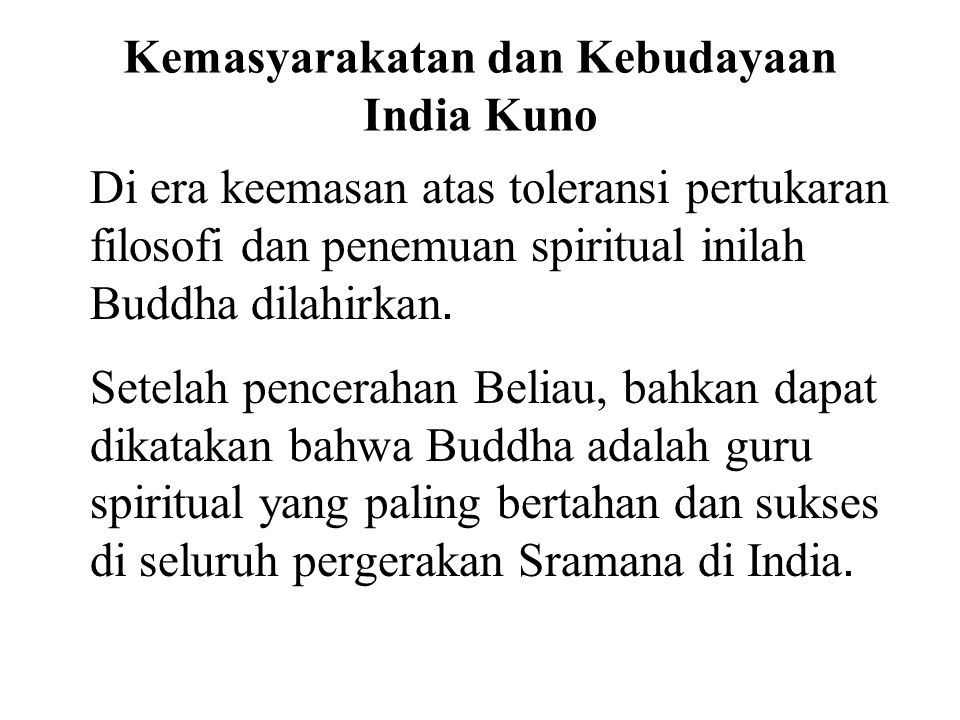 Kemasyarakatan dan Kebudayaan India Kuno Di era keemasan atas toleransi pertukaran filosofi dan penemuan spiritual inilah Buddha dilahirkan. Setelah p