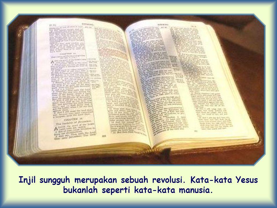 Injil sungguh merupakan sebuah revolusi. Kata-kata Yesus bukanlah seperti kata-kata manusia.
