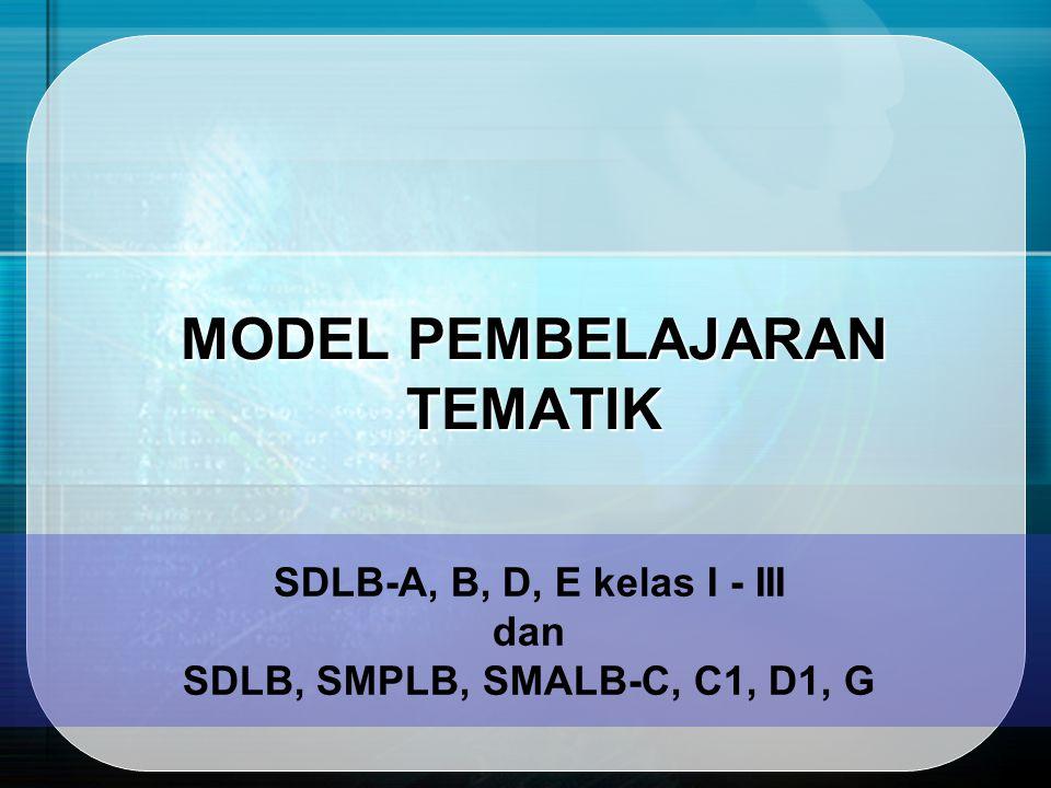 MODEL PEMBELAJARAN TEMATIK SDLB-A, B, D, E kelas I - III dan SDLB, SMPLB, SMALB-C, C1, D1, G