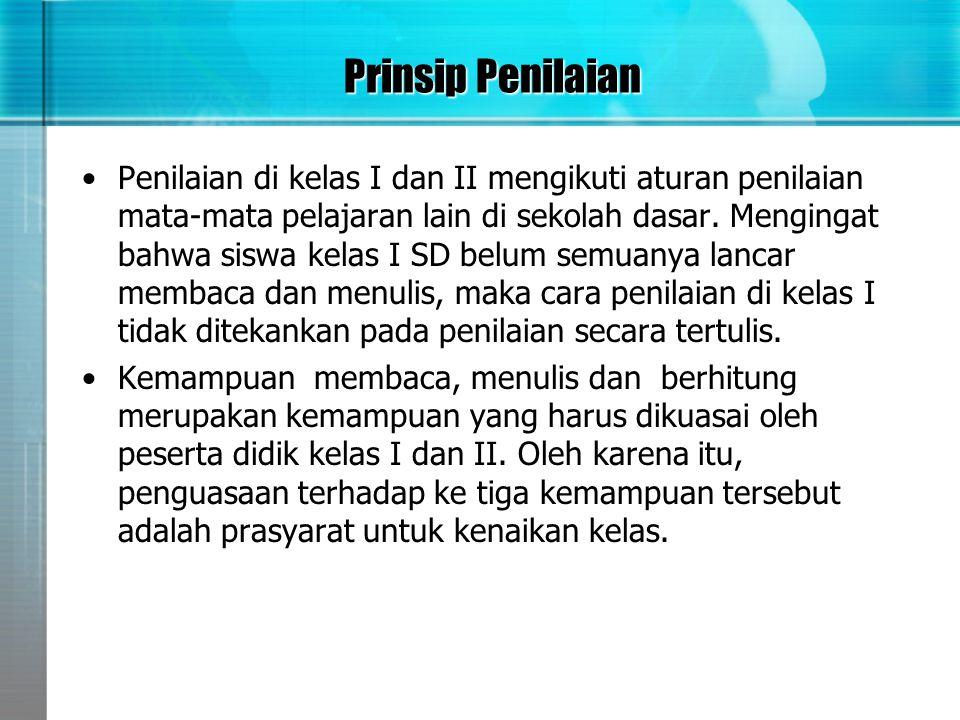 Prinsip Penilaian •Penilaian di kelas I dan II mengikuti aturan penilaian mata-mata pelajaran lain di sekolah dasar. Mengingat bahwa siswa kelas I SD