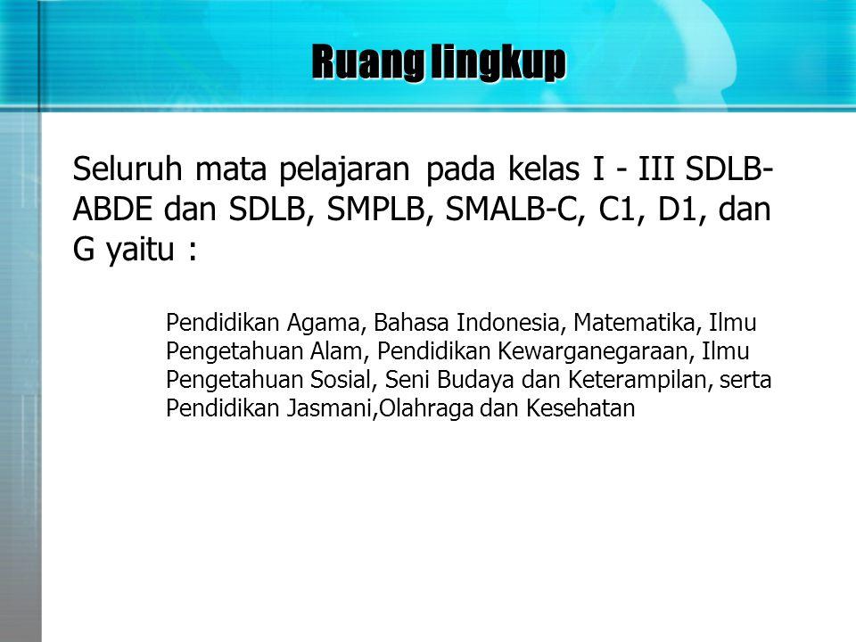 Ruang lingkup Seluruh mata pelajaran pada kelas I - III SDLB- ABDE dan SDLB, SMPLB, SMALB-C, C1, D1, dan G yaitu : Pendidikan Agama, Bahasa Indonesia,
