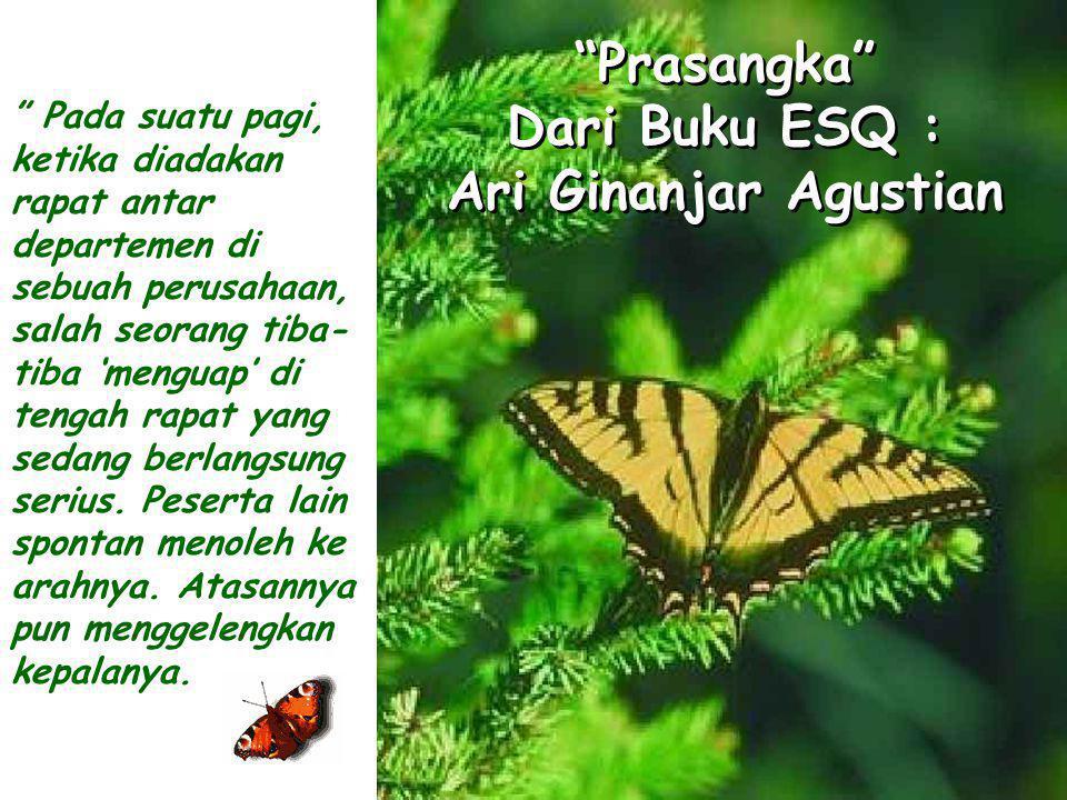 """Prasangka"" Dari Buku ESQ : Ari Ginanjar Agustian "" Pada suatu pagi, ketika diadakan rapat antar departemen di sebuah perusahaan, salah seorang tiba-"