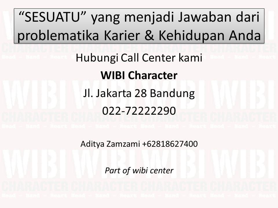 SESUATU yang menjadi Jawaban dari problematika Karier & Kehidupan Anda Hubungi Call Center kami WIBI Character Jl.