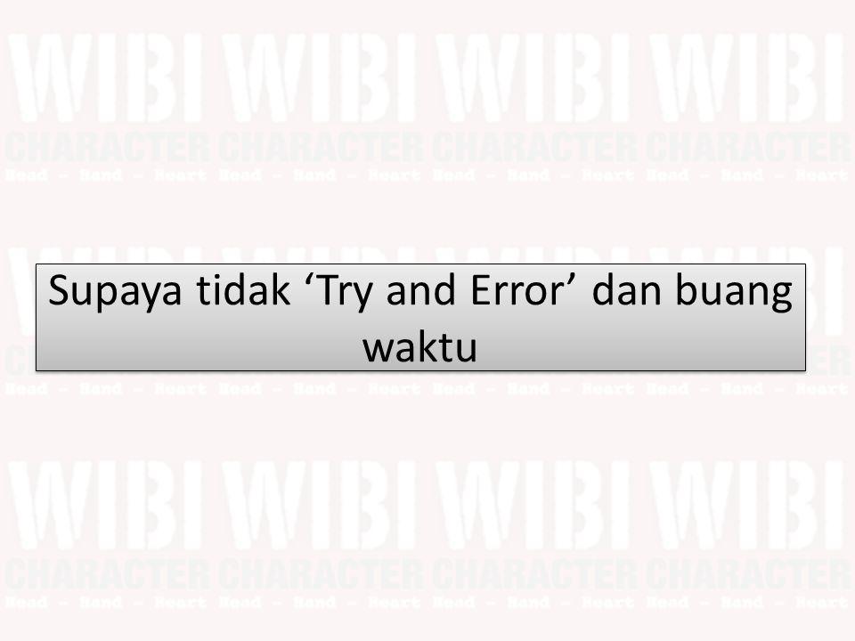 Supaya tidak 'Try and Error' dan buang waktu