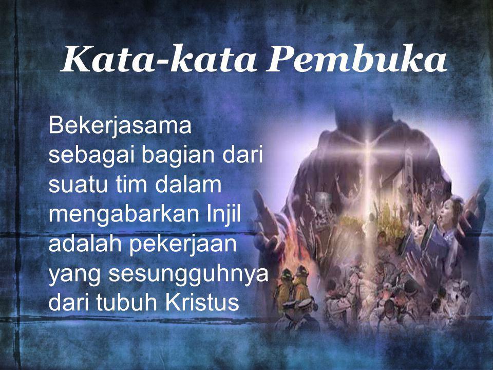 Kata-kata Pembuka Bekerjasama sebagai bagian dari suatu tim dalam mengabarkan Injil adalah pekerjaan yang sesungguhnya dari tubuh Kristus