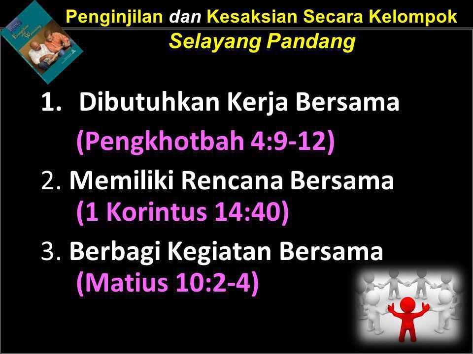 Penginjilan dan Kesaksian Secara Kelompok Selayang Pandang 1.Dibutuhkan Kerja Bersama (Pengkhotbah 4:9-12) 2. Memiliki Rencana Bersama (1 Korintus 14: