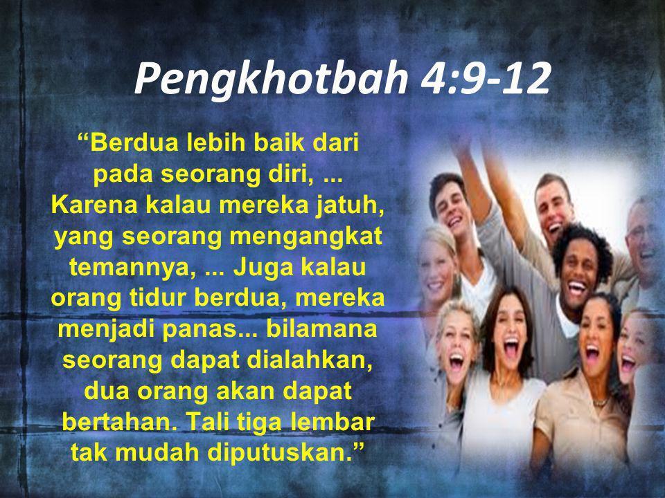 "Pengkhotbah 4:9-12 ""Berdua lebih baik dari pada seorang diri,... Karena kalau mereka jatuh, yang seorang mengangkat temannya,... Juga kalau orang tidu"