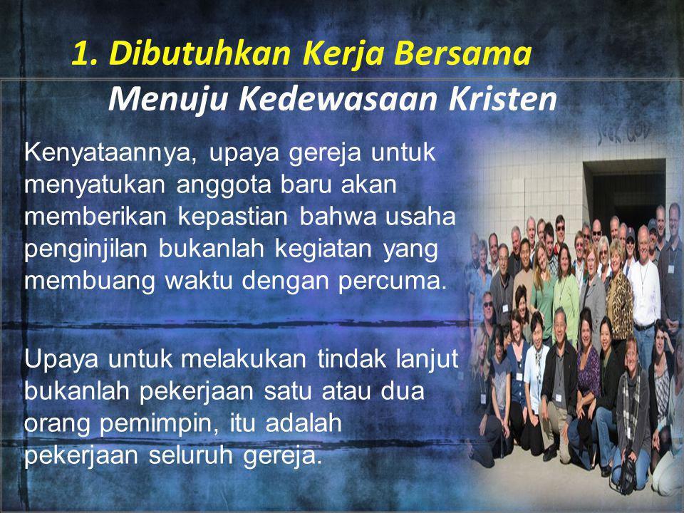 1. Dibutuhkan Kerja Bersama Menuju Kedewasaan Kristen Kenyataannya, upaya gereja untuk menyatukan anggota baru akan memberikan kepastian bahwa usaha p