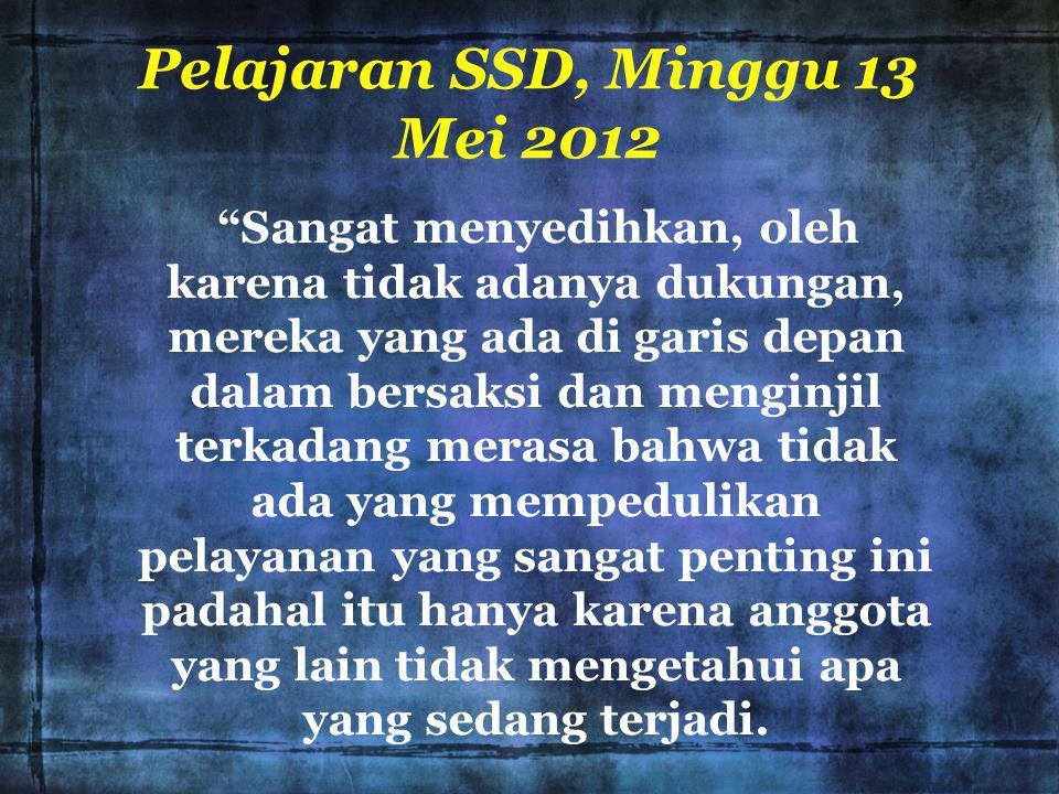 """Pelajaran SSD, Minggu 13 Mei 2012 """"Sangat menyedihkan, oleh karena tidak adanya dukungan, mereka yang ada di garis depan dalam bersaksi dan menginjil"""