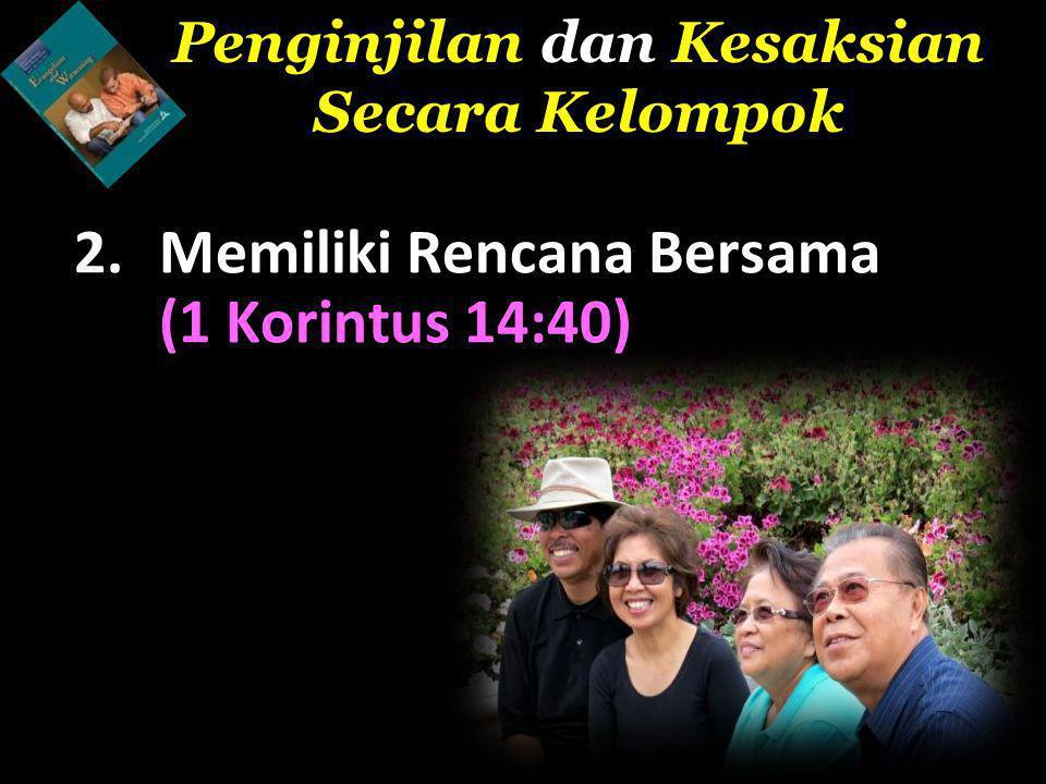 2.Memiliki Rencana Bersama (1 Korintus 14:40) Penginjilan dan Kesaksian Secara Kelompok