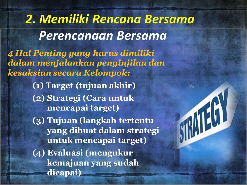 2. Memiliki Rencana Bersama Perencanaan Bersama 4 Hal Penting yang harus dimiliki dalam menjalankan penginjilan dan kesaksian secara Kelompok: (1) Tar