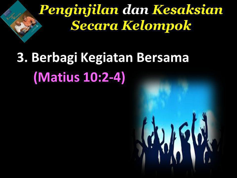 3. Berbagi Kegiatan Bersama (Matius 10:2-4) Penginjilan dan Kesaksian Secara Kelompok