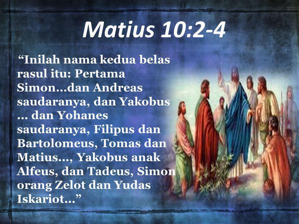 Matius 10:2-4 Inilah nama kedua belas rasul itu: Pertama Simon...dan Andreas saudaranya, dan Yakobus...