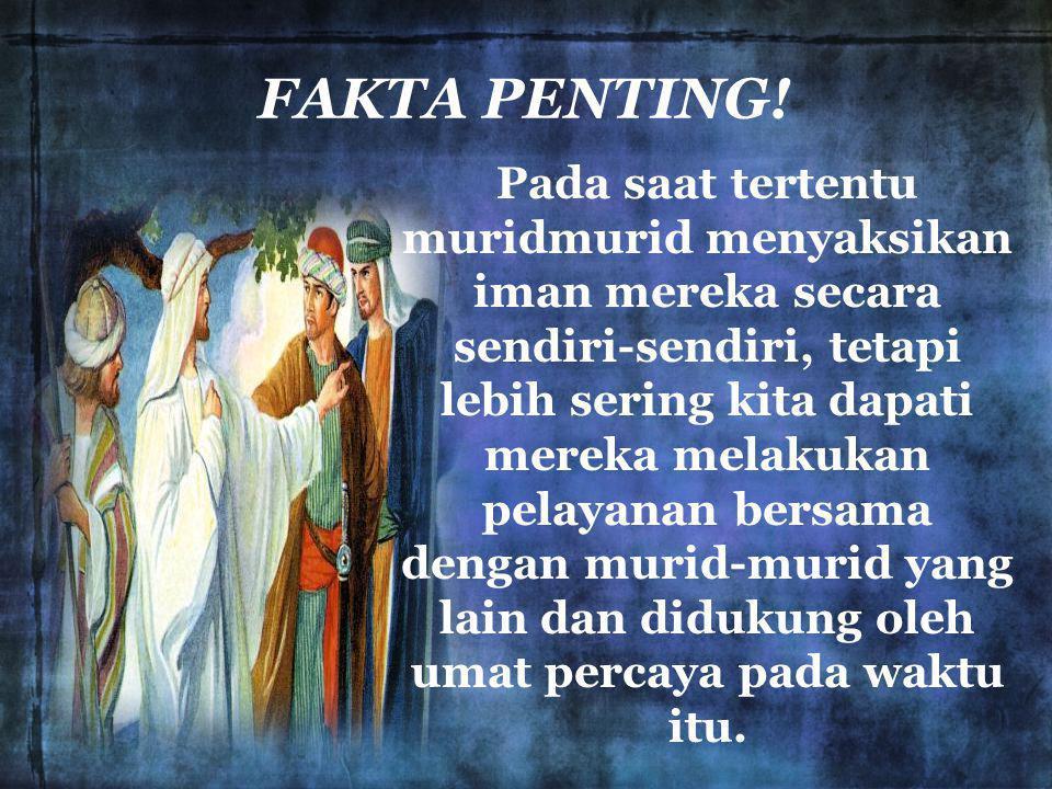 FAKTA PENTING! Pada saat tertentu muridmurid menyaksikan iman mereka secara sendiri-sendiri, tetapi lebih sering kita dapati mereka melakukan pelayana