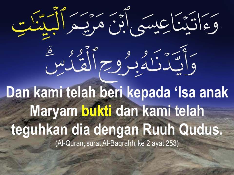 Dan kami telah beri kepada 'Isa anak Maryam bukti dan kami telah teguhkan dia dengan Ruuh Qudus. (Al-Quran, surat Al-Baqrahh, ke 2 ayat 253) bukti