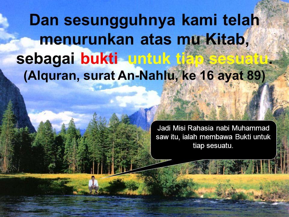 Dan sesungguhnya kami telah menurunkan atas mu Kitab, sebagai bukti untuk tiap sesuatu. (Alquran, surat An-Nahlu, ke 16 ayat 89) Jadi Misi Rahasia nab