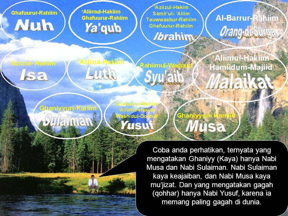 Coba anda perhatikan, ternyata yang mengatakan Ghaniyy (Kaya) hanya Nabi Musa dan Nabi Sulaiman. Nabi Sulaiman kaya keajaiban, dan Nabi Musa kaya mu'j