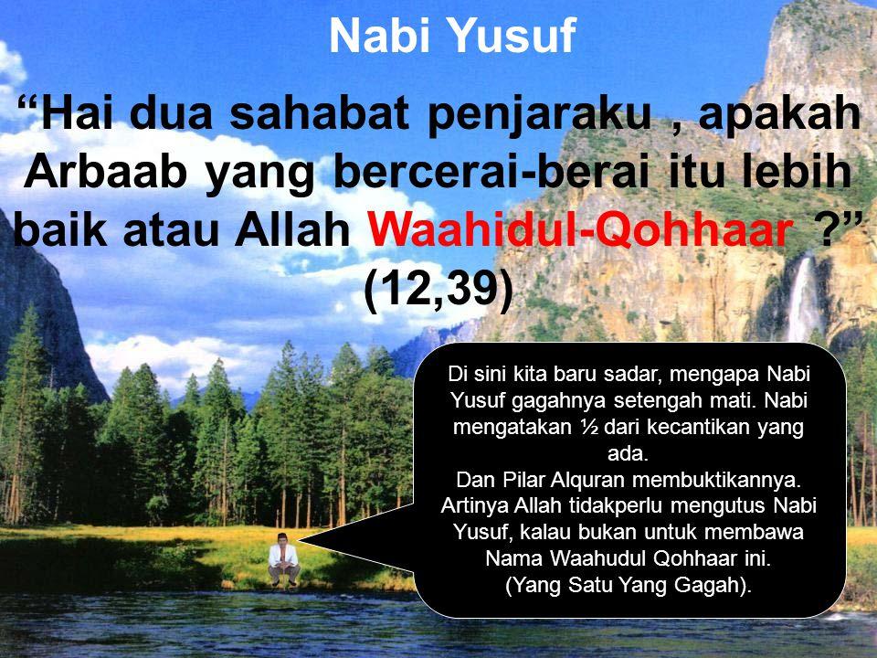 """""""Hai dua sahabat penjaraku, apakah Arbaab yang bercerai-berai itu lebih baik atau Allah Waahidul-Qohhaar ?"""" (12,39) Nabi Yusuf Di sini kita baru sadar"""