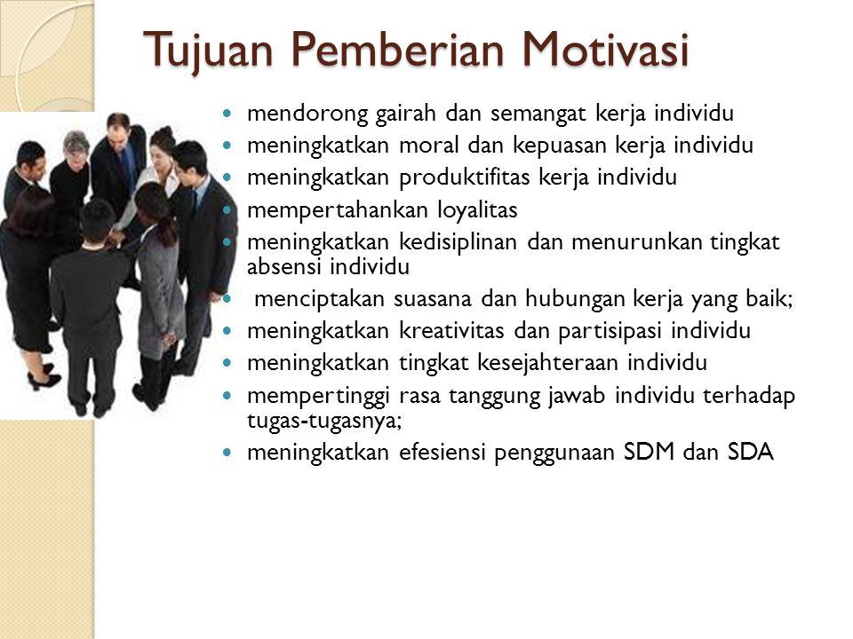 Tujuan Pemberian Motivasi  mendorong gairah dan semangat kerja individu  meningkatkan moral dan kepuasan kerja individu  meningkatkan produktifitas