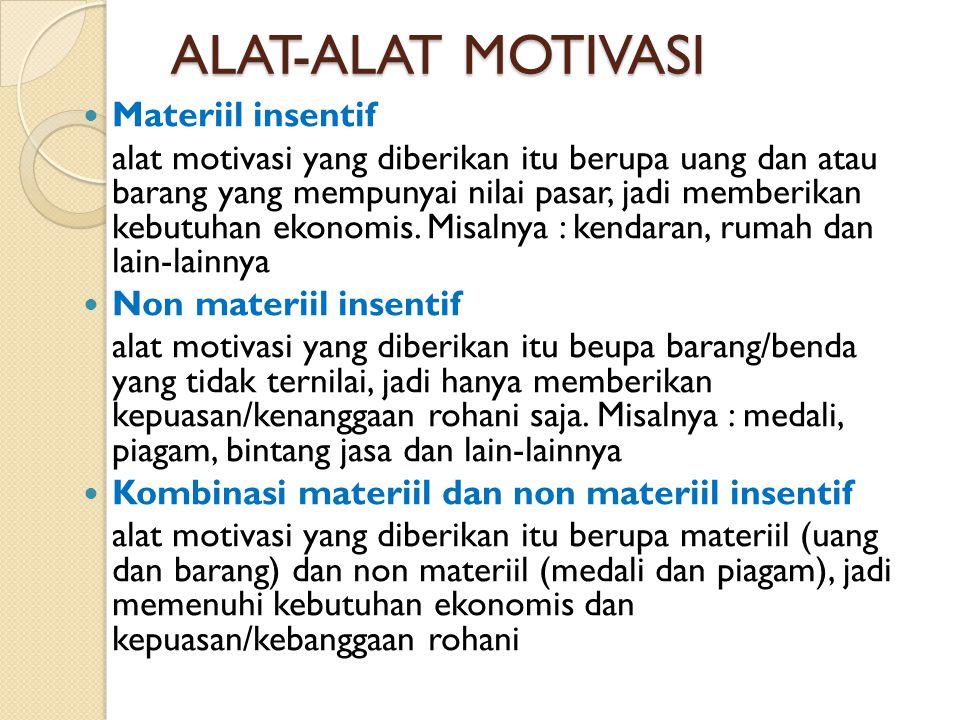 ALAT-ALAT MOTIVASI ALAT-ALAT MOTIVASI  Materiil insentif alat motivasi yang diberikan itu berupa uang dan atau barang yang mempunyai nilai pasar, jad