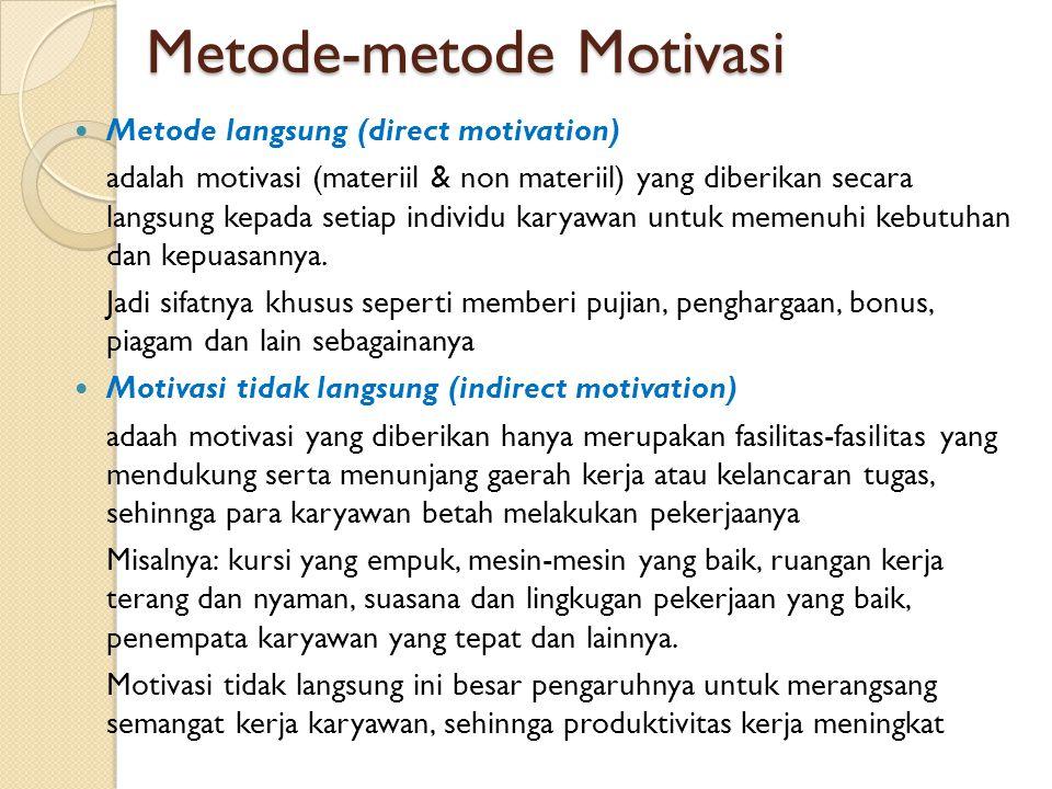 Metode-metode Motivasi  Metode langsung (direct motivation) adalah motivasi (materiil & non materiil) yang diberikan secara langsung kepada setiap in