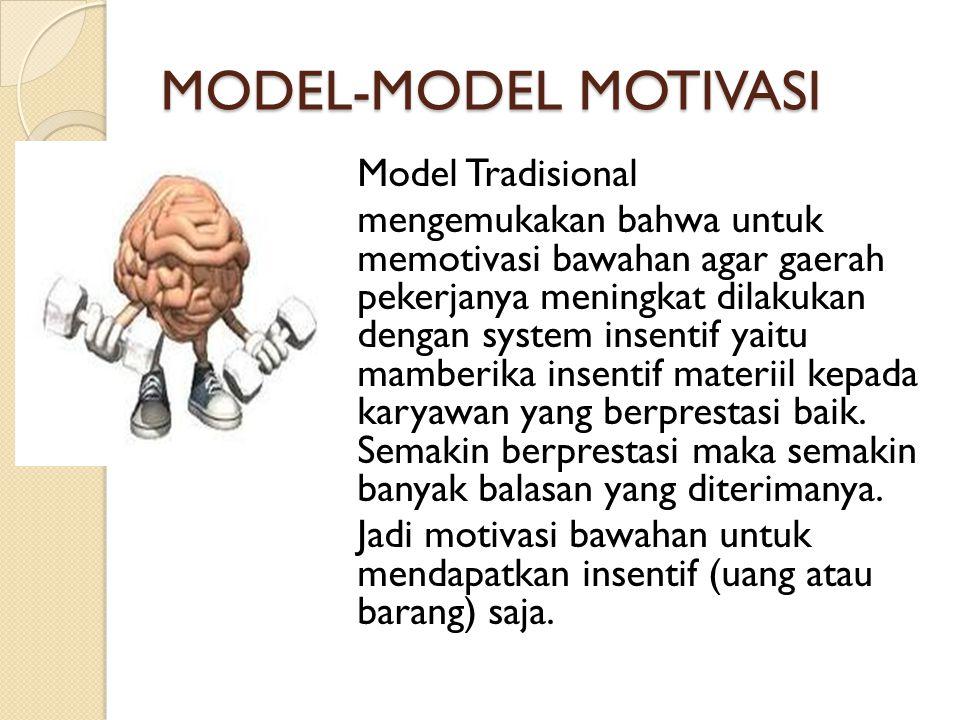MODEL-MODEL MOTIVASI  Model Tradisional mengemukakan bahwa untuk memotivasi bawahan agar gaerah pekerjanya meningkat dilakukan dengan system insentif