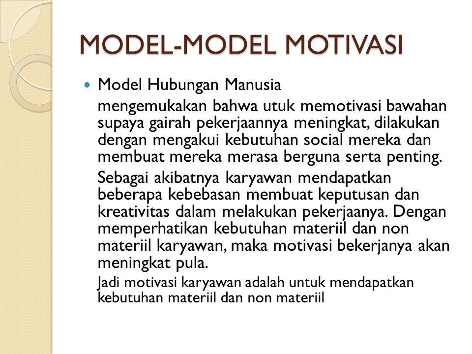 MODEL-MODEL MOTIVASI  Model Hubungan Manusia mengemukakan bahwa utuk memotivasi bawahan supaya gairah pekerjaannya meningkat, dilakukan dengan mengak