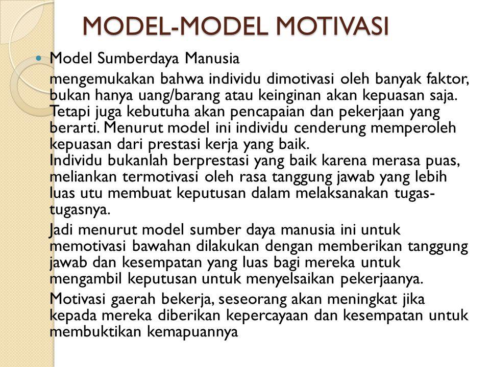 MODEL-MODEL MOTIVASI  Model Sumberdaya Manusia mengemukakan bahwa individu dimotivasi oleh banyak faktor, bukan hanya uang/barang atau keinginan akan