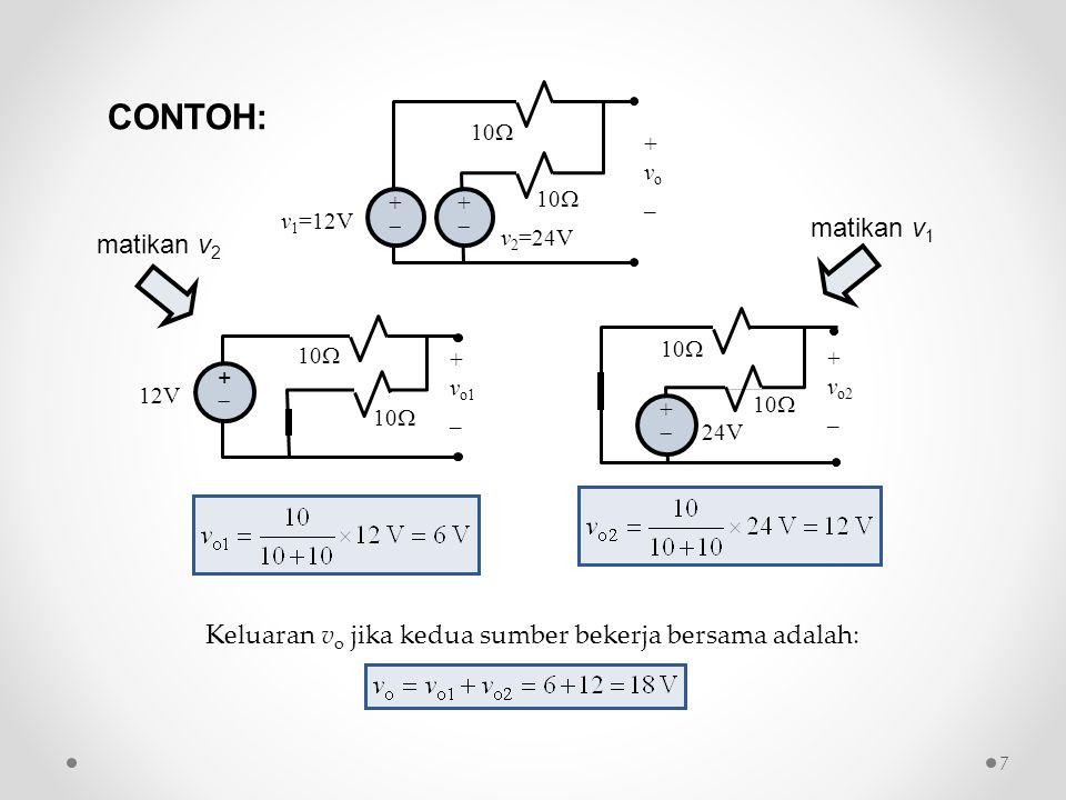 ++ +vo_+vo_ ++ 10  v 1 =12V v 2 =24V ++ 12V 10  + v o1 _ 10  ++ 24V 10  + v o2 _ matikan v 2 matikan v 1 CONTOH: Keluaran v o jika kedua s