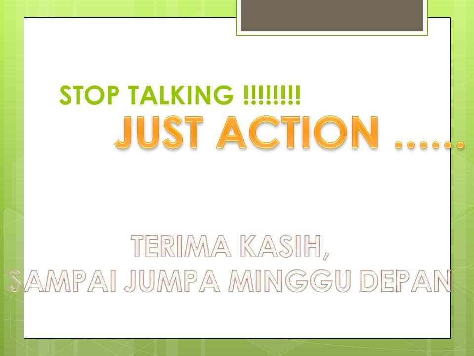STOP TALKING !!!!!!!!