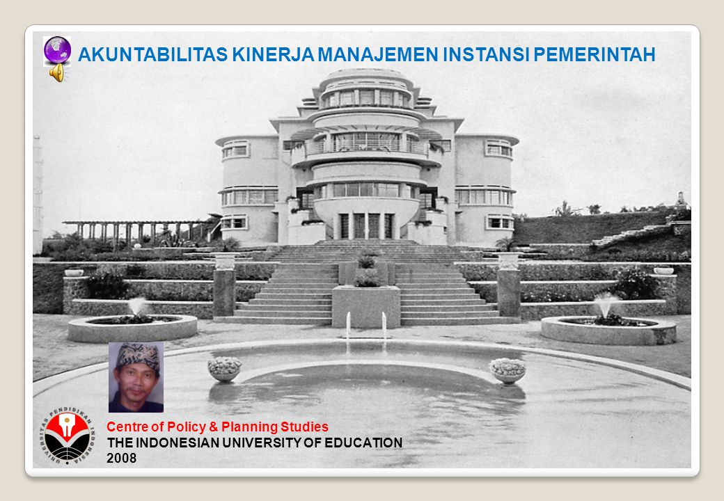 Centre of Policy & Planning Studies THE INDONESIAN UNIVERSITY OF EDUCATION 2008 AKUNTABILITAS KINERJA MANAJEMEN INSTANSI PEMERINTAH