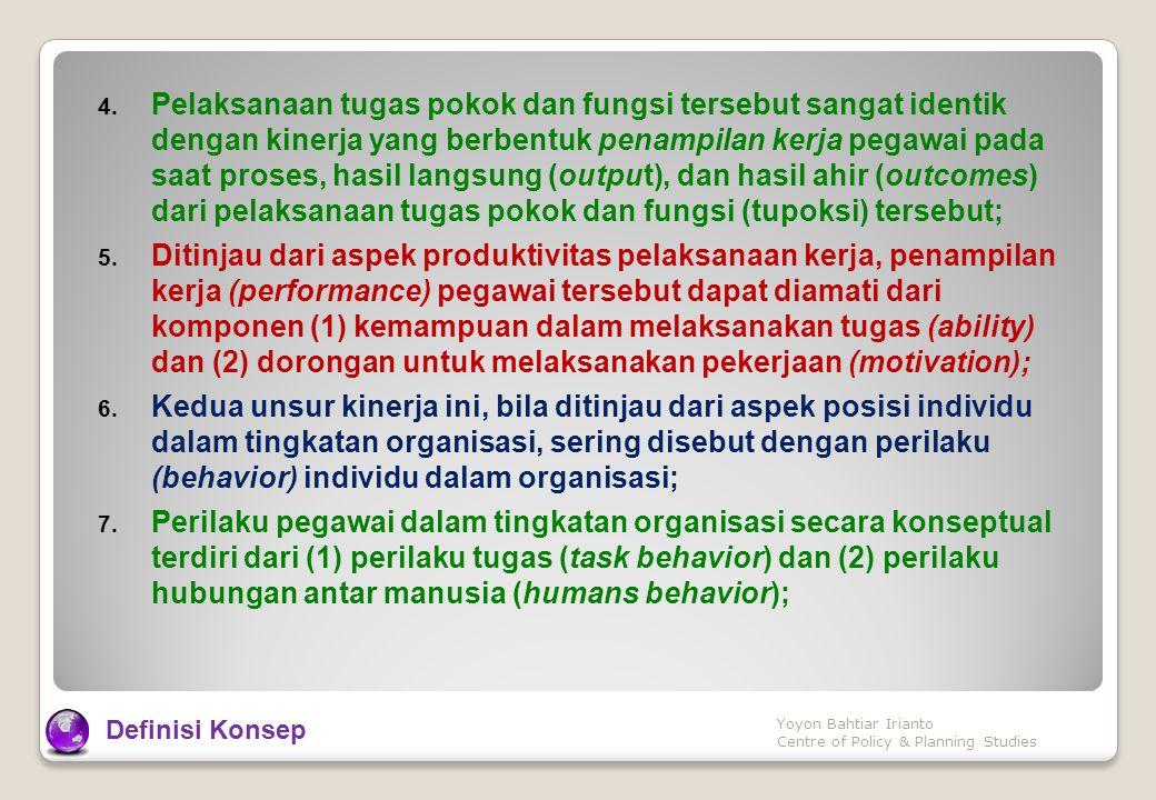 4. Pelaksanaan tugas pokok dan fungsi tersebut sangat identik dengan kinerja yang berbentuk penampilan kerja pegawai pada saat proses, hasil langsung