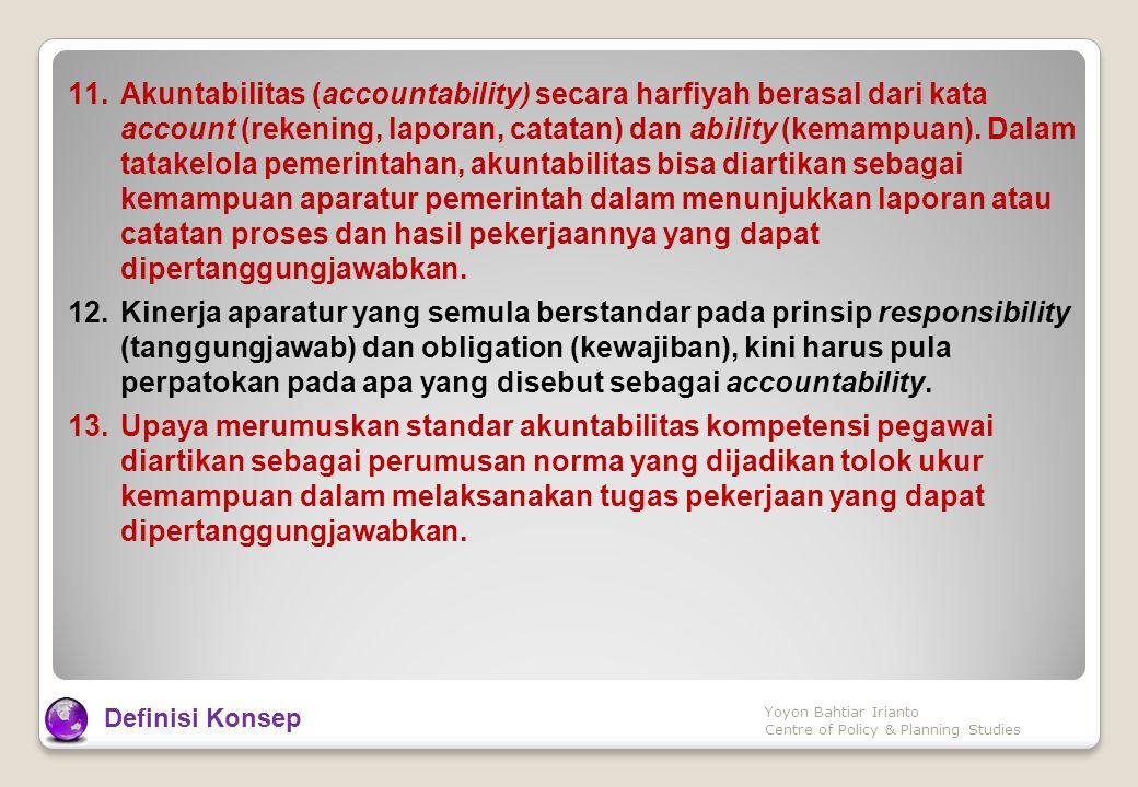 11.Akuntabilitas (accountability) secara harfiyah berasal dari kata account (rekening, laporan, catatan) dan ability (kemampuan).
