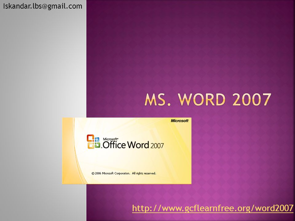 http://www.gcflearnfree.org/word2007 Iskandar.lbs@gmail.com
