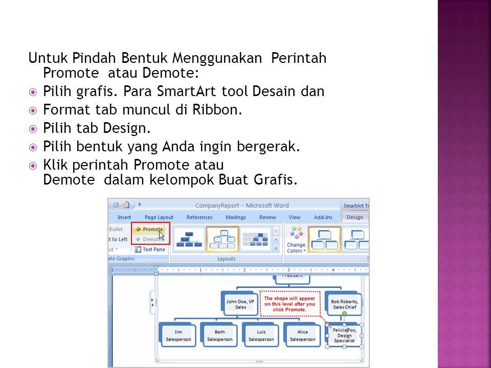 Untuk Pindah Bentuk Menggunakan Perintah Promote atau Demote:  Pilih grafis. Para SmartArt tool Desain dan  Format tab muncul di Ribbon.  Pilih tab