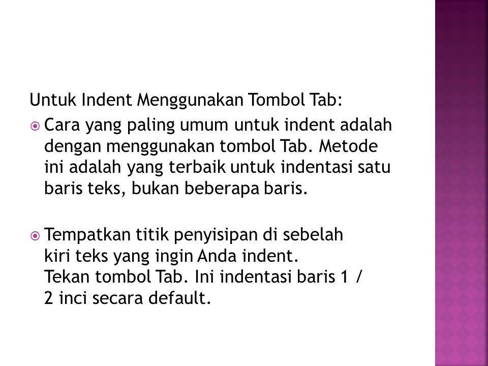 Untuk Indent Menggunakan Tombol Tab:  Cara yang paling umum untuk indent adalah dengan menggunakan tombol Tab. Metode ini adalah yang terbaik untuk i