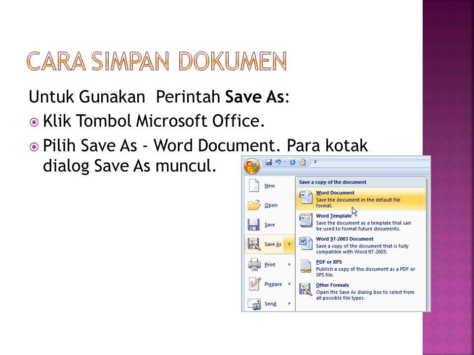 Untuk Gunakan Perintah Save As:  Klik Tombol Microsoft Office.  Pilih Save As - Word Document. Para kotak dialog Save As muncul.