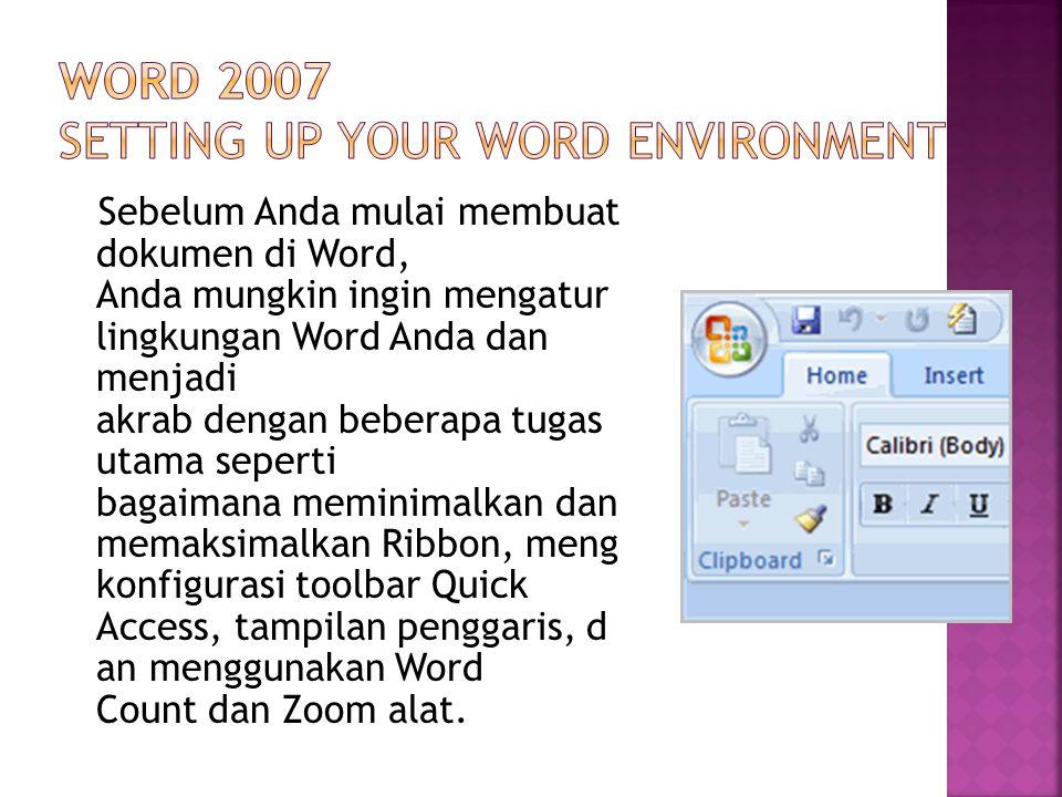 Sebelum Anda mulai membuat dokumen di Word, Anda mungkin ingin mengatur lingkungan Word Anda dan menjadi akrab dengan beberapa tugas utama seperti bag