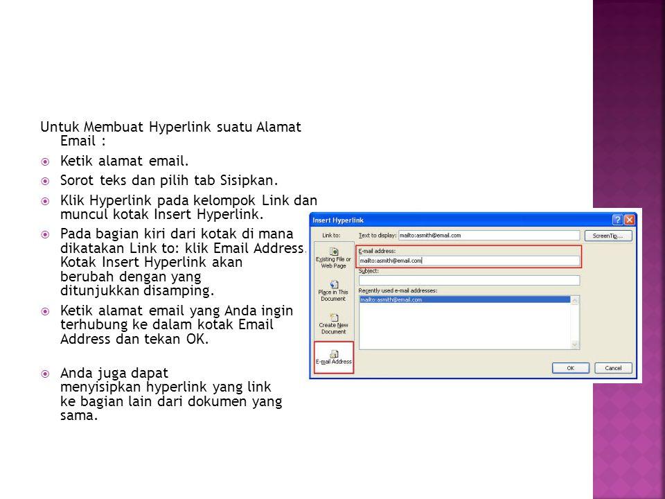 Untuk Membuat Hyperlink suatu Alamat Email :  Ketik alamat email.  Sorot teks dan pilih tab Sisipkan.  Klik Hyperlink pada kelompok Link dan muncul