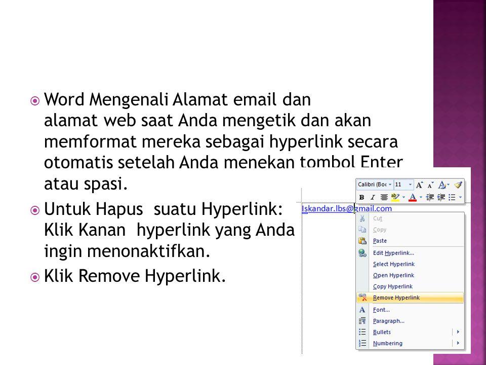  Word Mengenali Alamat email dan alamat web saat Anda mengetik dan akan memformat mereka sebagai hyperlink secara otomatis setelah Anda menekan tombol Enter atau spasi.