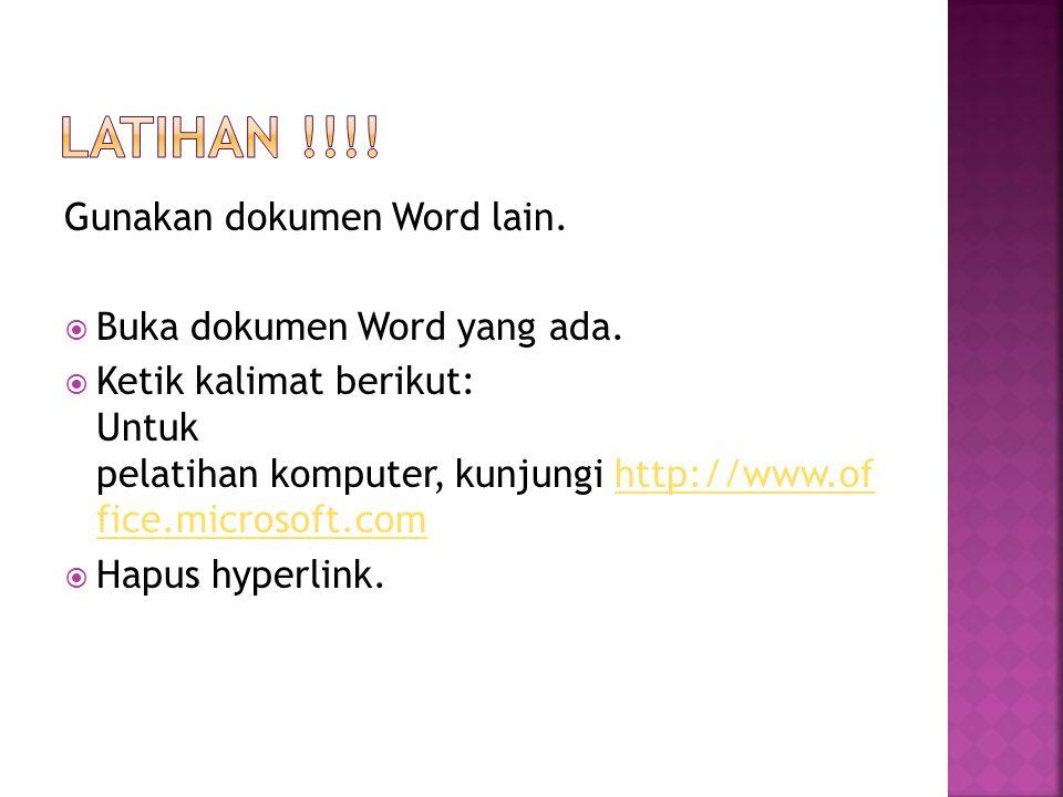 Gunakan dokumen Word lain.  Buka dokumen Word yang ada.  Ketik kalimat berikut: Untuk pelatihan komputer, kunjungi http://www.of fice.microsoft.comh