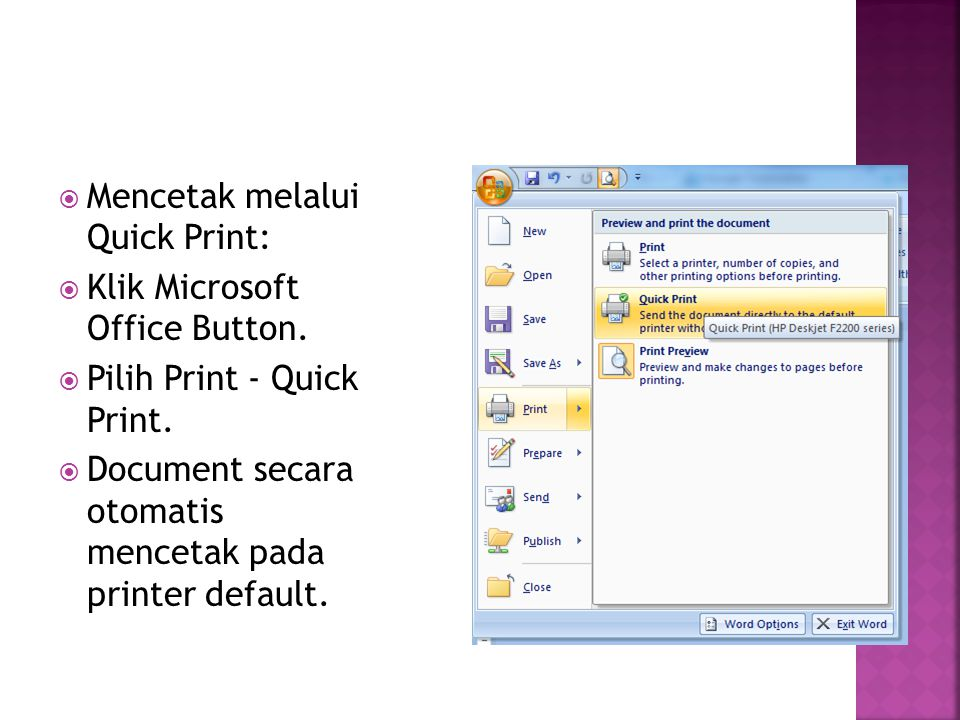  Mencetak melalui Quick Print:  Klik Microsoft Office Button.  Pilih Print - Quick Print.  Document secara otomatis mencetak pada printer default.