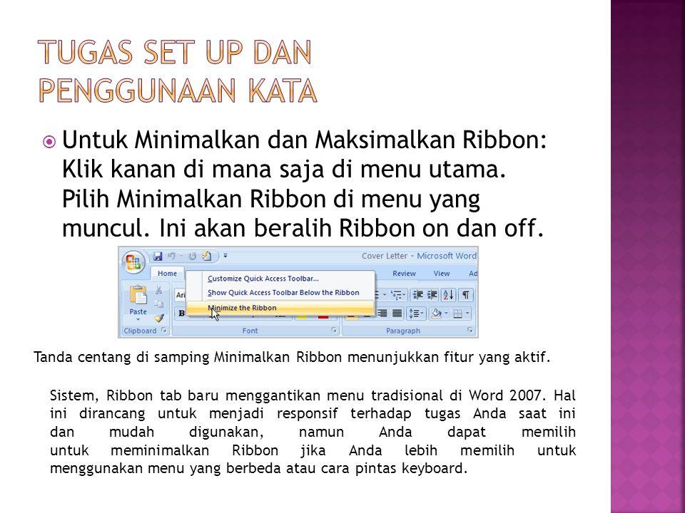  Untuk Minimalkan dan Maksimalkan Ribbon: Klik kanan di mana saja di menu utama. Pilih Minimalkan Ribbon di menu yang muncul. Ini akan beralih Ribbon