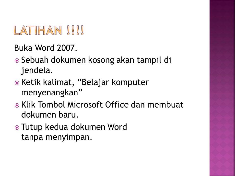 """Buka Word 2007.  Sebuah dokumen kosong akan tampil di jendela.  Ketik kalimat, """"Belajar komputer menyenangkan""""  Klik Tombol Microsoft Office dan me"""
