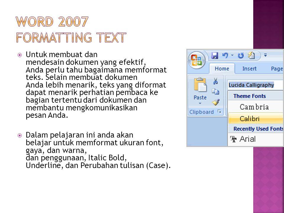  Untuk membuat dan mendesain dokumen yang efektif, Anda perlu tahu bagaimana memformat teks.