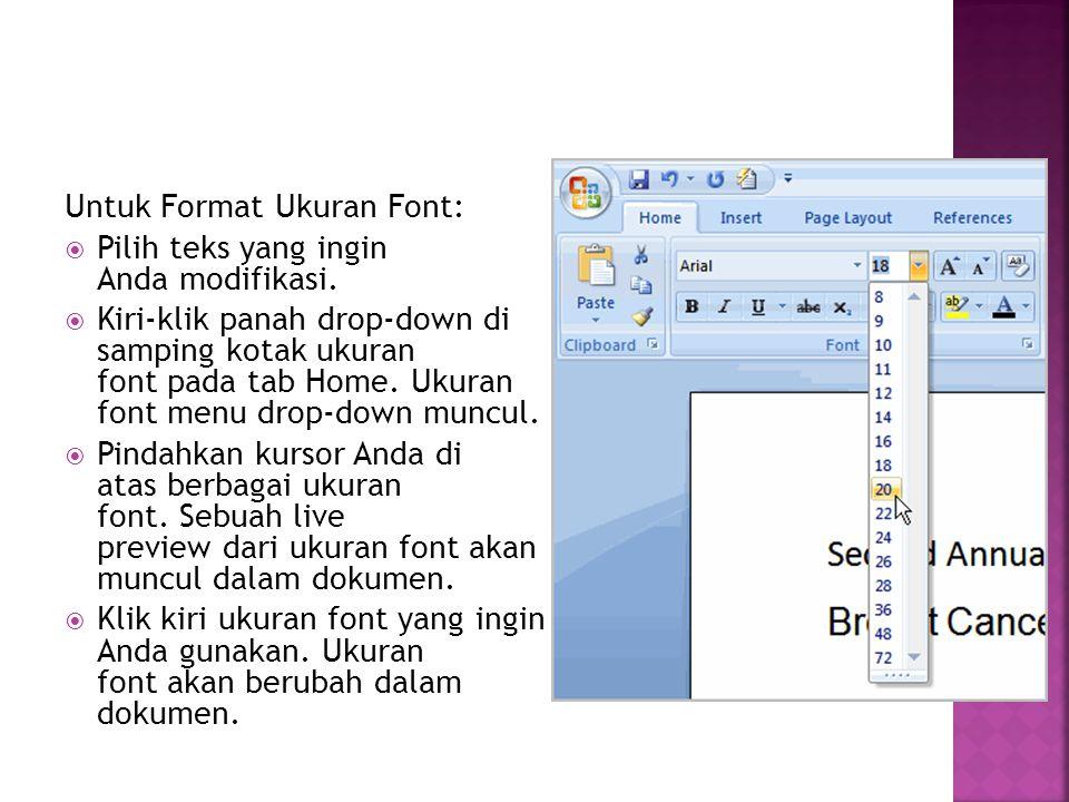 Untuk Format Ukuran Font:  Pilih teks yang ingin Anda modifikasi.  Kiri-klik panah drop-down di samping kotak ukuran font pada tab Home. Ukuran font